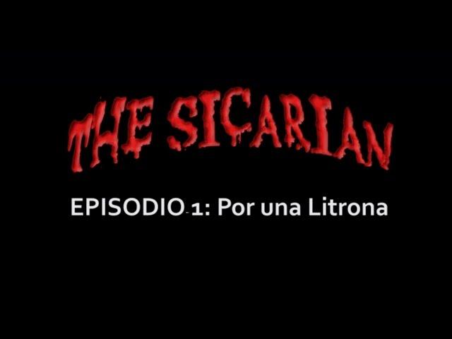 The Sicarian 1º capítulo: Por una Litrona