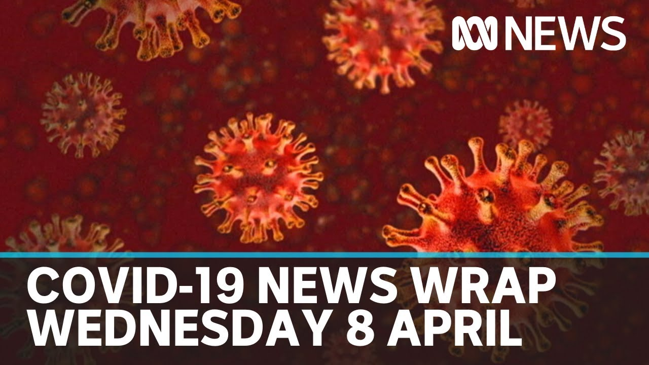 Coronavirus update: The latest COVID-19 news for Wednesday 8 April   ABC News