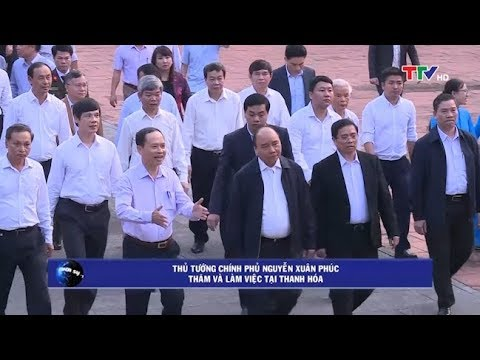 Thủ tướng Chính phủ Nguyễn Xuân Phúc thăm và làm việc tại Thanh Hoá