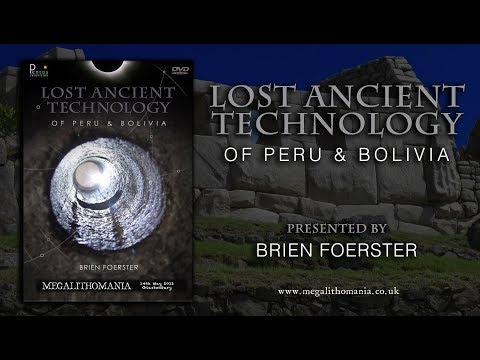 Brien Foerster: Lost Ancient Technology of Peru and Bolivia FULL LECTURE