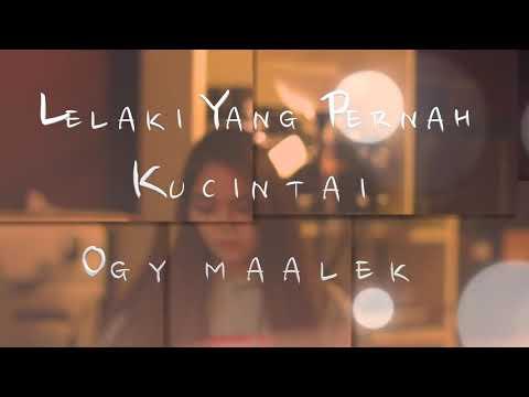 Lelaki Yang Pernah Ku Cintai  By Ogy Maalek