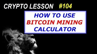 HOW TO USE A BITCOIN MINING CALCULATOR