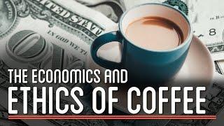 The Economics and Ethics of Coffee