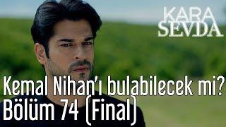 Kara Sevda 74. Bölüm (Final) - Kemal Nihan'ı Bulabilecek mi?