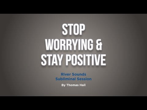 Stop Worrying & Stay Positive - River Sounds Subliminal Session - By Thomas Hall