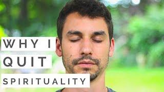 Why I Gave Up On Spirituality