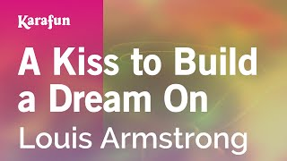 Karaoke A Kiss To Build A Dream On - Louis Armstrong *