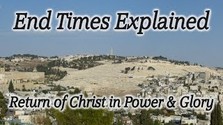 End Times Explained: Great Tribulation, Anti-Christ, Ascension of Christ, Mt.of Olives Video
