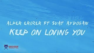 Alper Erozer - Keep On Loving You (Official Lyric Video)