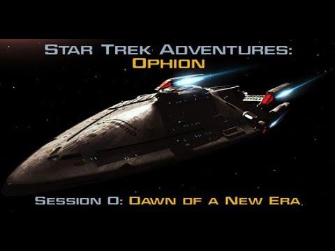 Star Trek Adventures: Ophion - Session 0: Dawn of a New Era - #StarTrek
