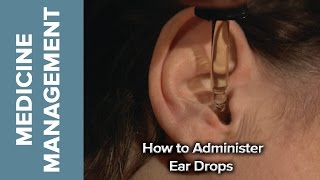 Medicine Management - How to Administer Eardrops