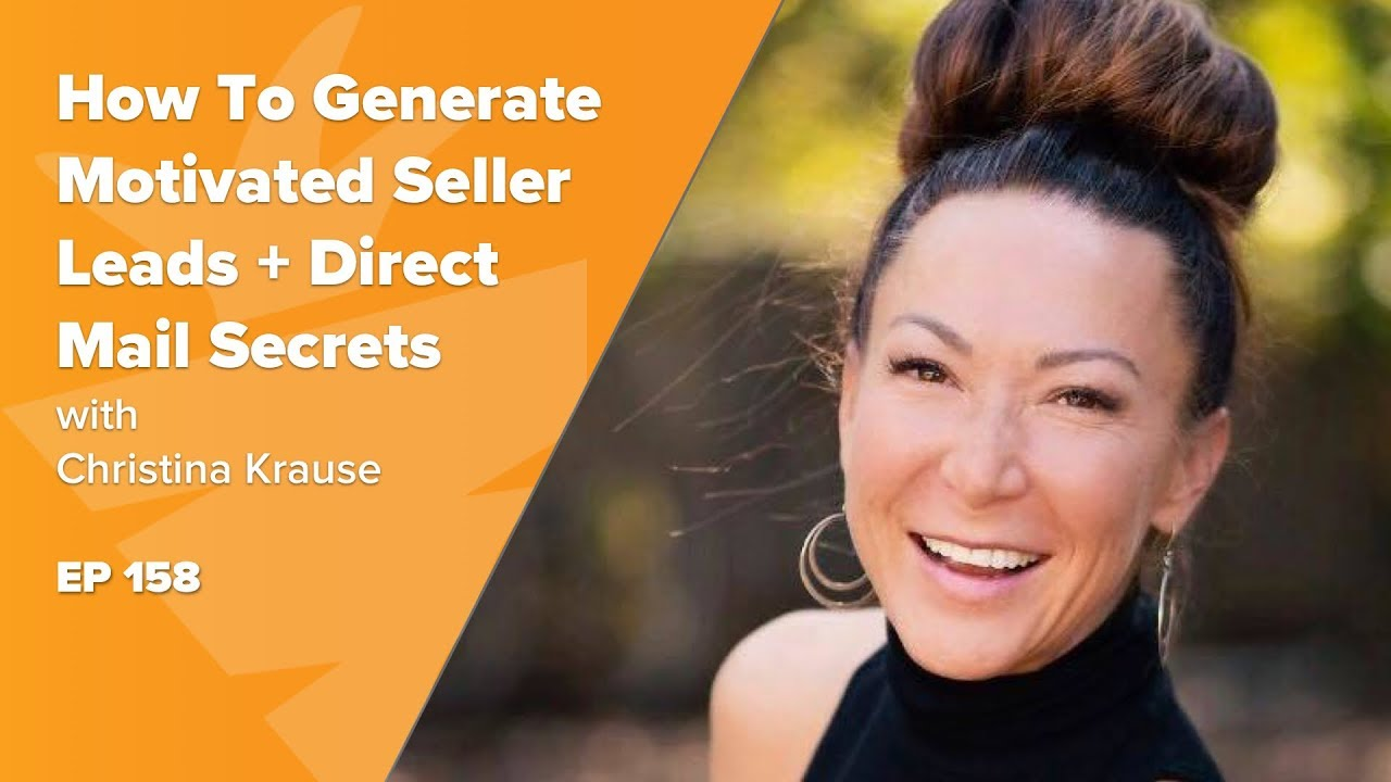 EP 158: How to Generate Motivated Seller Leads + Direct Mail Secrets! w/ Christina Krause