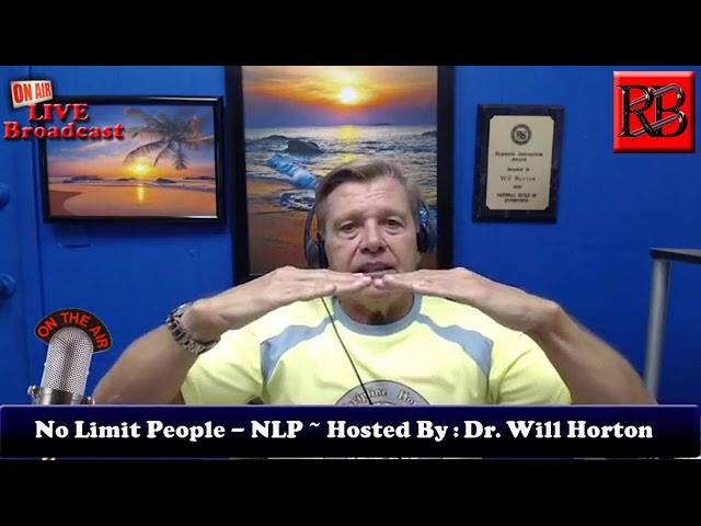 NO LIMIT PEOPLE NLP HOSTED BY DR. WILL HORTON Episode 6