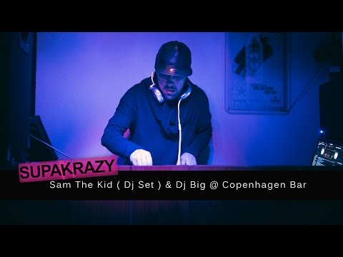 Sam The Kid  Dj Set  & Dj Big no Copenhagen Bar