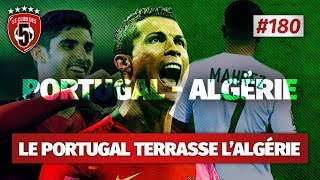 Replay #180 : Débrief Portugal vs Algérie 3-0 - #CD5