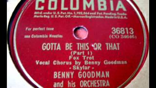 Gotta Be This Or That(Part-1) by Benny Goodman on 1945 Columbia 78.