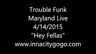 "Trouble Funk Maryland Live 4/14/2015 ""Hey Fellas"""