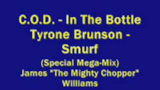 C.O.D. ~ In The Bottle / Tyrone Brunson ~ The Smurf   (Special Mega Mix) ♫