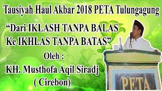Download Video Tausiyah Haul Akbar 2018 PETA Tulungagung- KH. Musthofa Aqil Siradj Cirebon MP3 3GP MP4