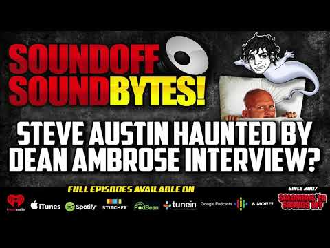 Steve Austin HAUNTED By His Dean Ambrose Interview?