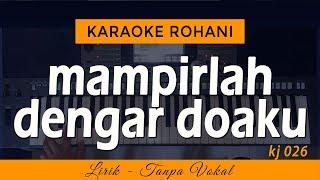 MAMPIRLAH DENGAR DOAKU - KJ 026 | Karaoke Lagu Rohani