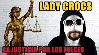 La justicia por los jueces - Lady Crocs   UTBH
