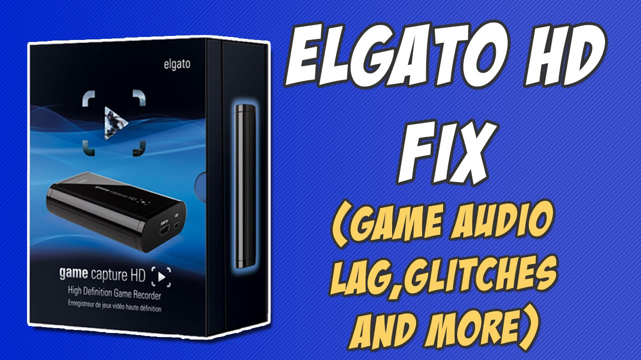 Elgato HD Fix for Most PROBLEMS !!! (Game Audio Lag,Wierd Glitches and  more   )