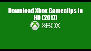 HOW TO Download Xbox Clips To Your Computer EASY!!(2019)