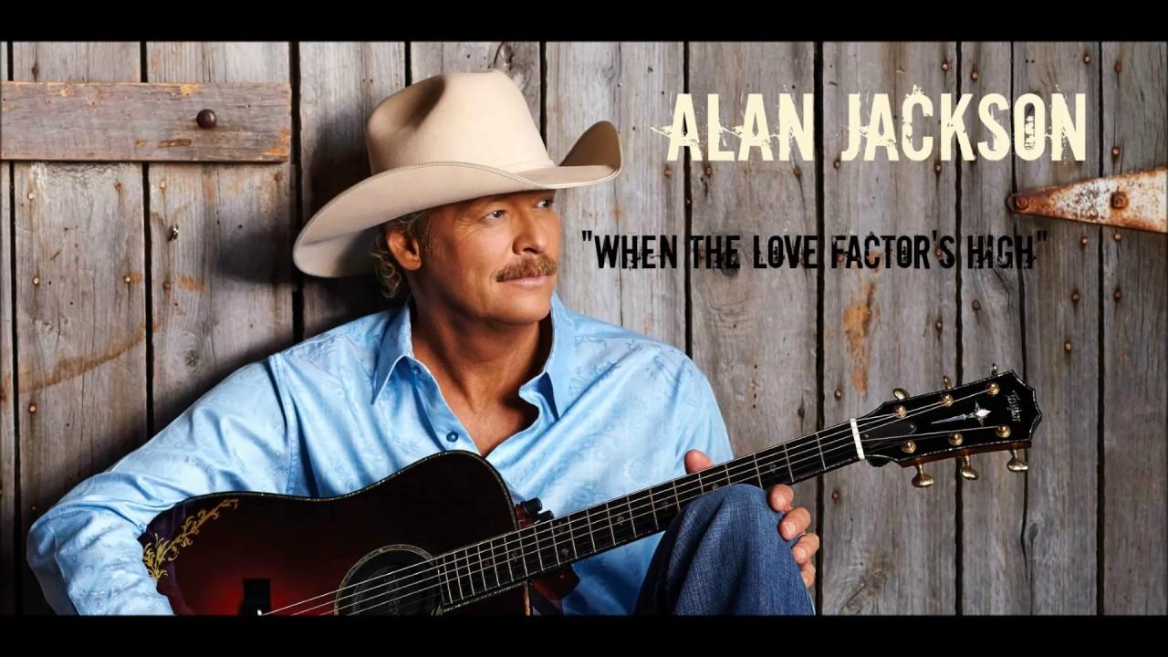 Alan Jackson: When The Love Factor's High - YouTube