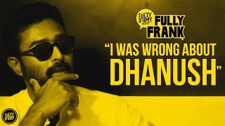 """I was wrong about Dhanush"" 