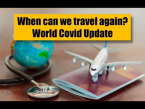 World Covid Travel Update – when can we travel again?