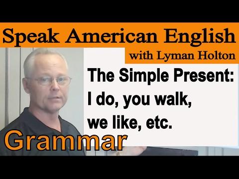 Grammar Lesson #5: The Simple Present Tense - I Do - You Walk - We Like - Learn American English