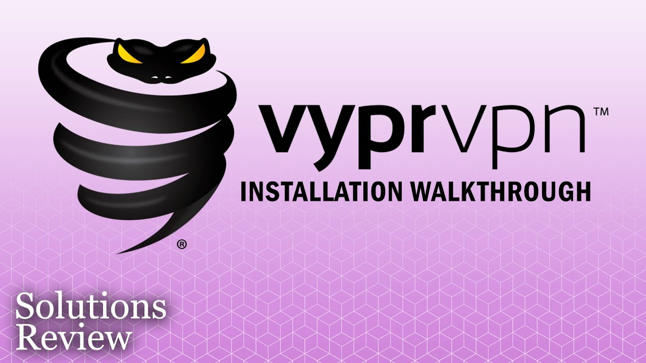 Vypr Vpn Installation Walk Through Review By Solutionsreview Youtube