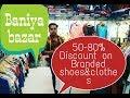 Branded cheapest Shoes ,clothes .   Upto 80% Discount on Original Stuff  Baniya Bazar in Delhi