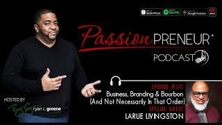 #142 Business, Branding, & Bourbon (And Not Necessarily In That Order) (Guest: Larue Livingston)