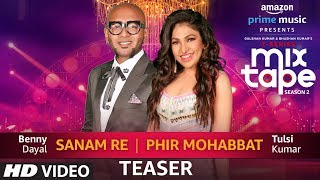 Song Teaser: Sanam Re/Phir Mohabbat | T Series MixTape Season 2 | Tulsi Kumar | Benny Dayal