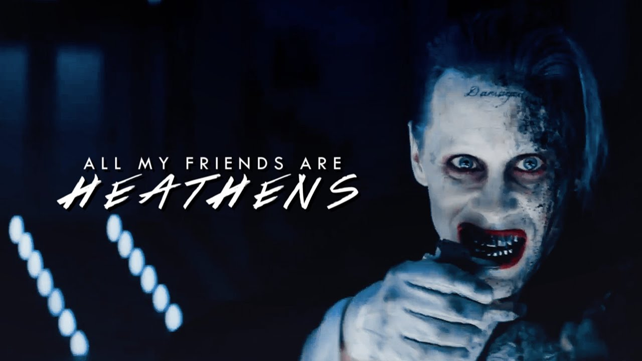 All My Friends Are Heathens Suicide Squad Youtube