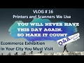 VLOG # 16, Printers and Scanners I Use, Ecommerce Exhibition In your City, QnA