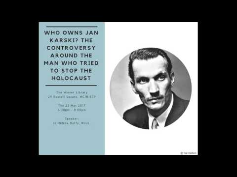 Dr Helena Duffy: Who Owns Jan Karski? The Controversy Around the Man Who Tried to Stop the Holocaust