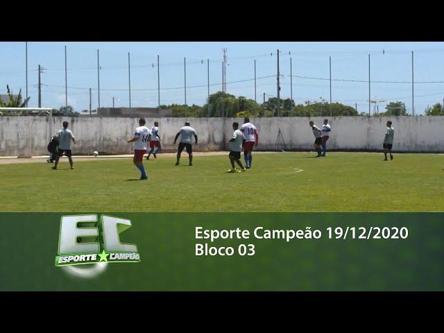 Esporte Campeão 19/12/2020 - Bloco 03