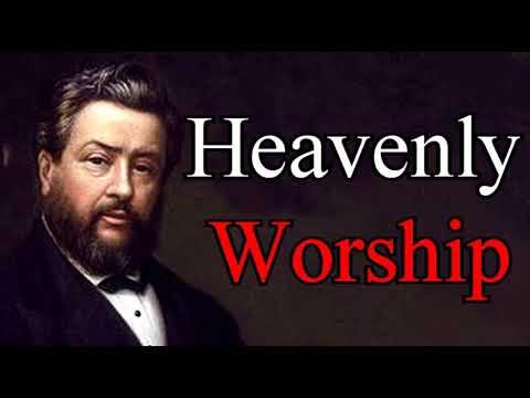 Heavenly Worship - Charles Spurgeon Christian Audio Sermons