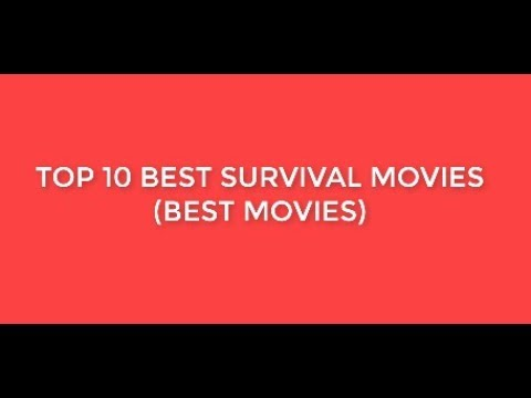 Top 10 Best Survival Movies/Amazing Movies