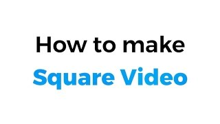How to make Square Video for Facebook, Instagram and Twitter