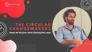 Joost de Kluijver from Closing the Loop - The Circular Changemakers - Ep2 S1 The Netherlands