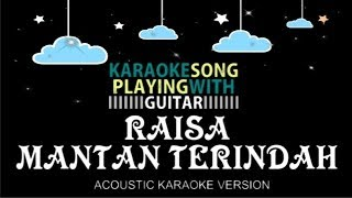 Raisa - Mantan Terindah (ACOUSTIC KARAOKE VERSION)