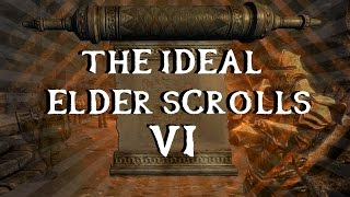 The Ideal Elder Scrolls 6