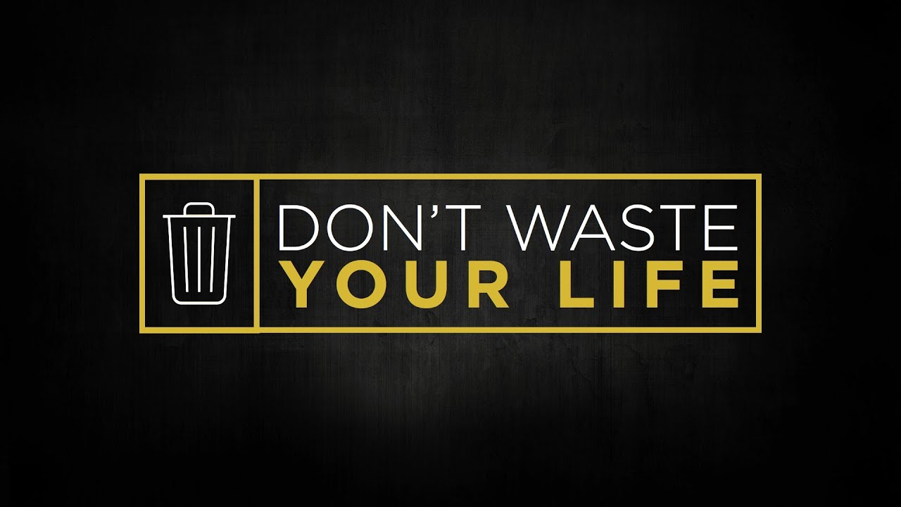 Image result for dont waste your life