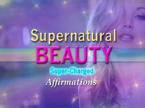 Supernatural Beauty - My face is world famous - Super-Charged Affirmations