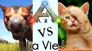 ARK vs la Vie !