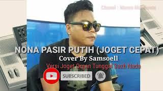 NONA PASIR PUTIH by Samsoel _versi Joget Cepat    Marun Mardianto   